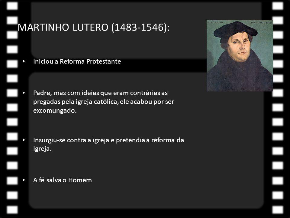 MARTINHO LUTERO (1483-1546): Iniciou a Reforma Protestante