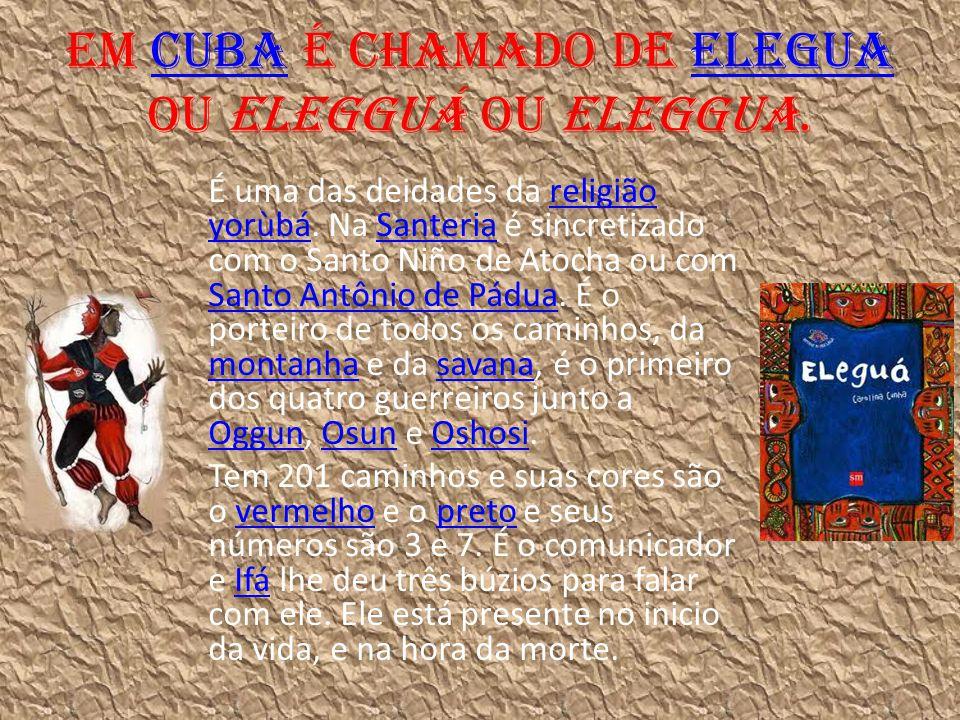 Em Cuba é chamado de Elegua ou Elegguá ou Eleggua.