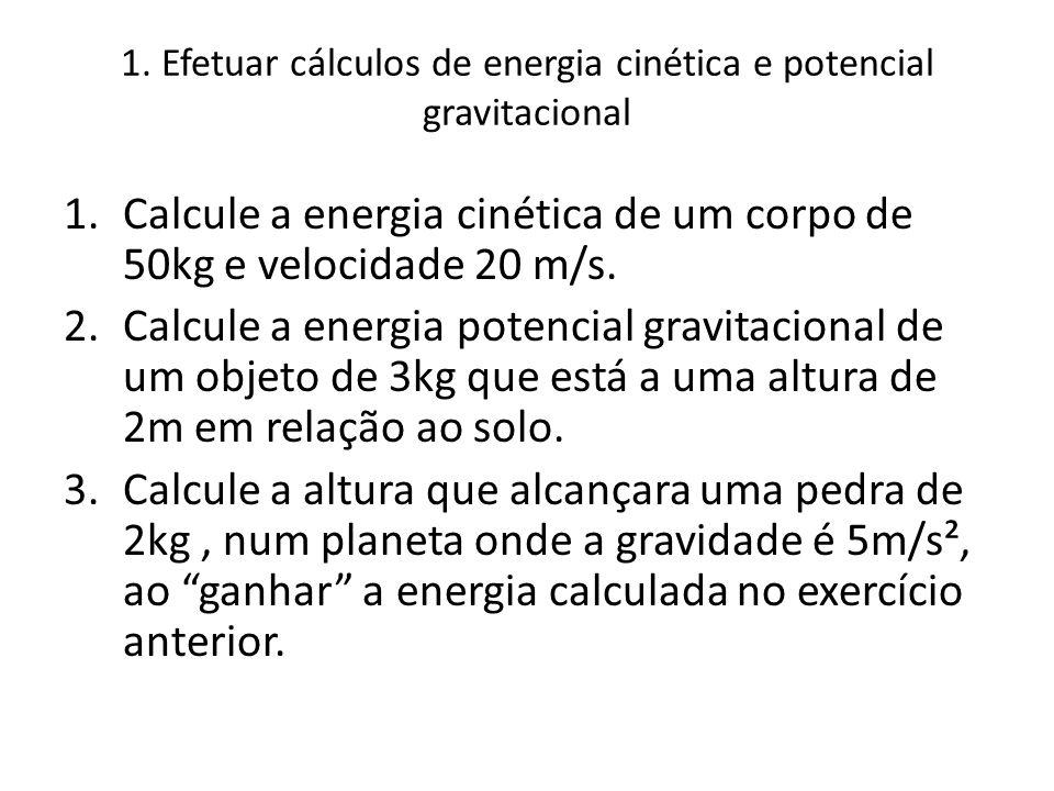 1. Efetuar cálculos de energia cinética e potencial gravitacional