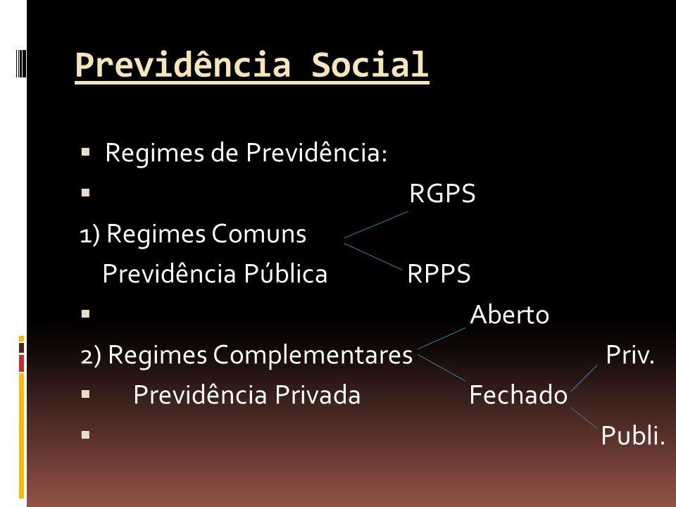 Previdência Social Regimes de Previdência: RGPS 1) Regimes Comuns