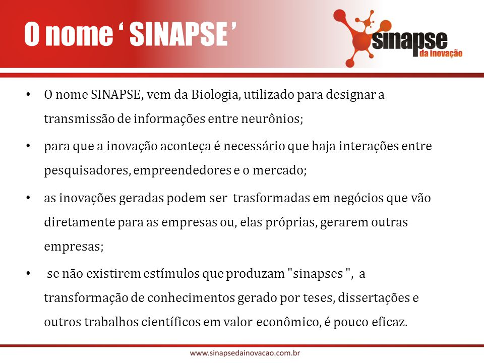 O nome ' SINAPSE ' O nome SINAPSE, vem da Biologia, utilizado para designar a transmissão de informações entre neurônios;