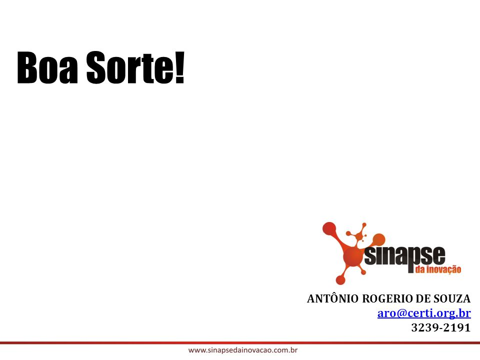 Boa Sorte! ANTÔNIO ROGERIO DE SOUZA aro@certi.org.br 3239-2191