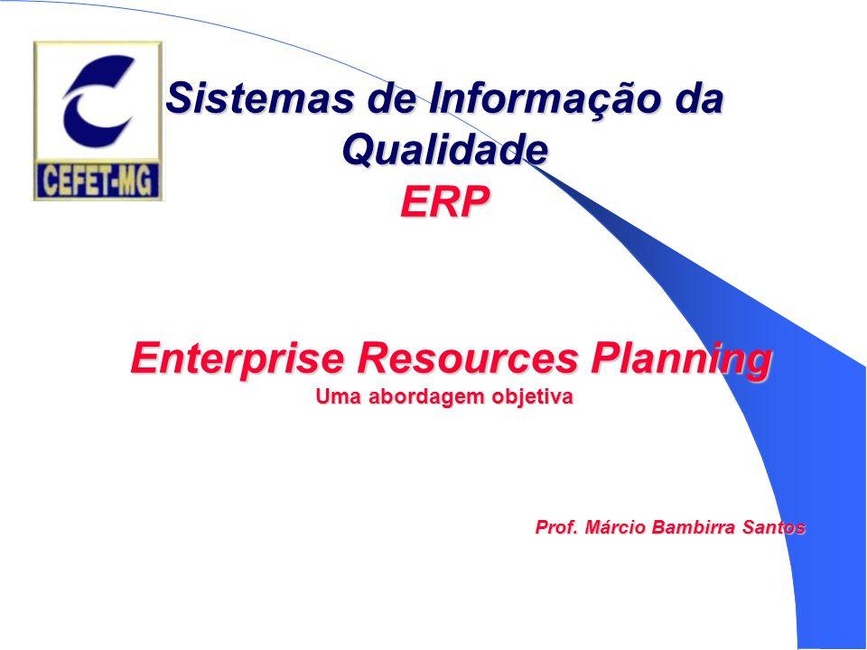 Sistemas de Informação da Qualidade ERP Enterprise Resources Planning Uma abordagem objetiva Prof.