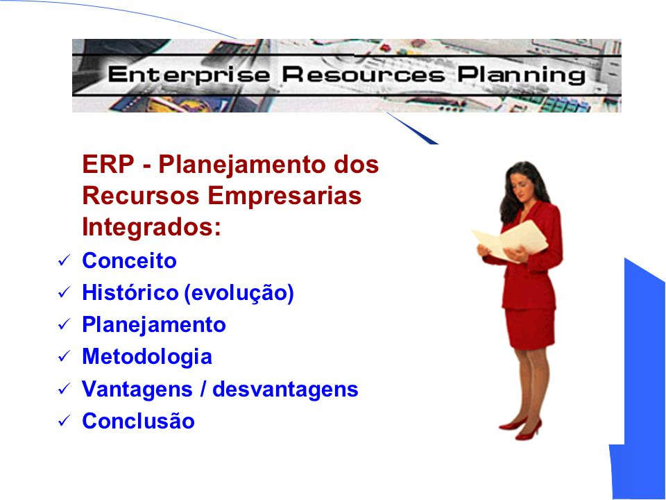 ERP - Planejamento dos Recursos Empresarias Integrados: