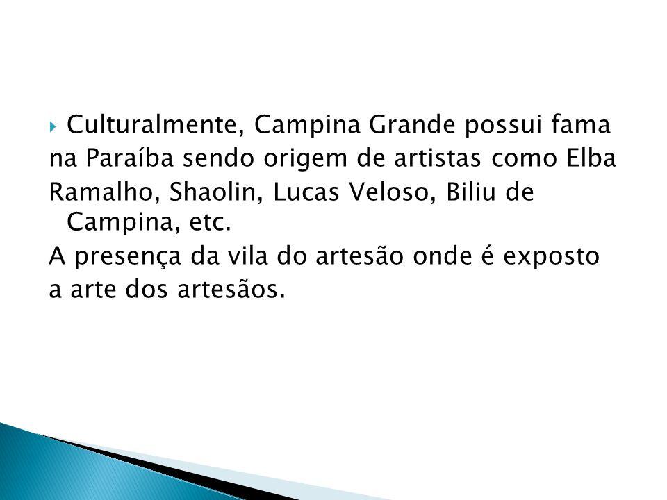 Culturalmente, Campina Grande possui fama