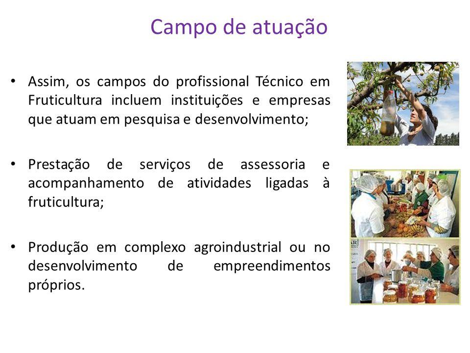 Campo de atuação Assim, os campos do profissional Técnico em Fruticultura incluem instituições e empresas que atuam em pesquisa e desenvolvimento;