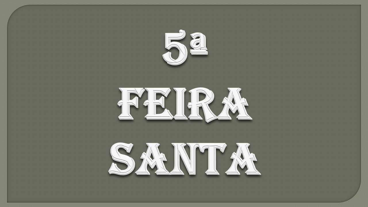 5ª FEIRA SANTA