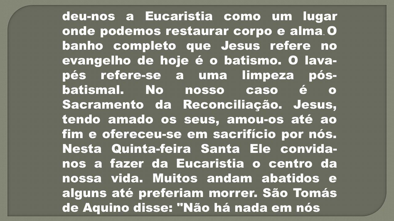 deu-nos a Eucaristia como um lugar onde podemos restaurar corpo e alma