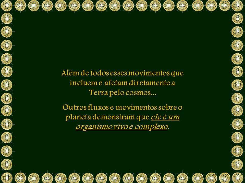 Além de todos esses movimentos que incluem e afetam diretamente a Terra pelo cosmos...