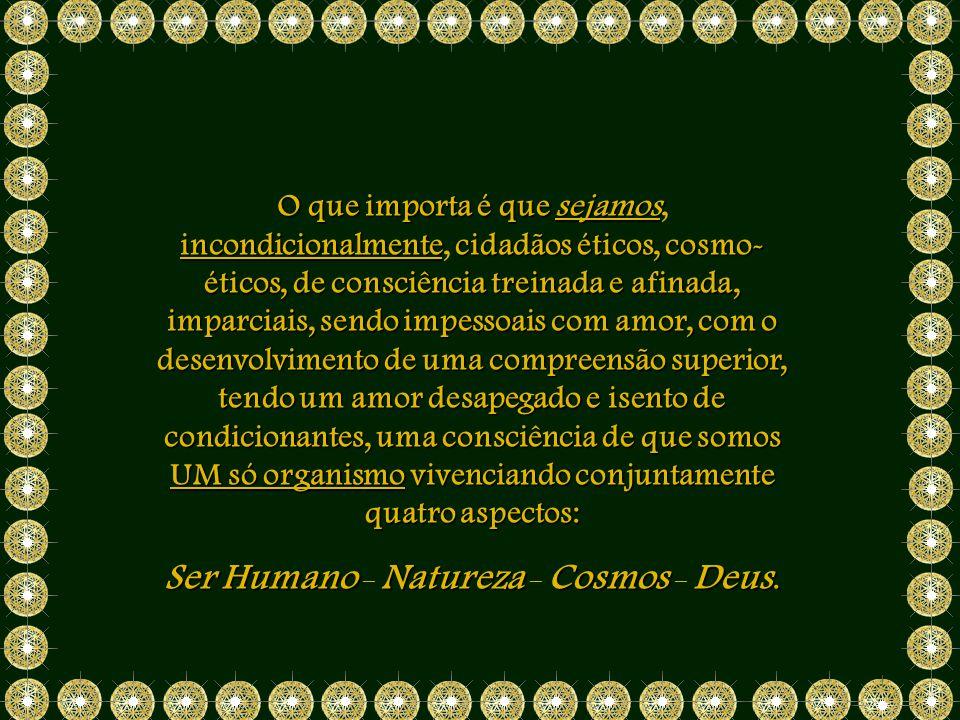 Ser Humano – Natureza – Cosmos – Deus.