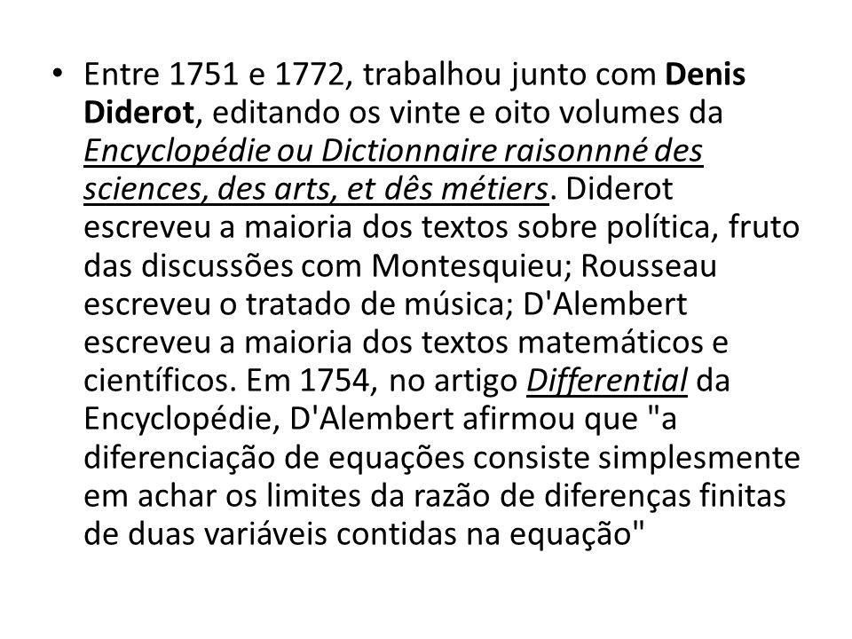 Entre 1751 e 1772, trabalhou junto com Denis Diderot, editando os vinte e oito volumes da Encyclopédie ou Dictionnaire raisonnné des sciences, des arts, et dês métiers.
