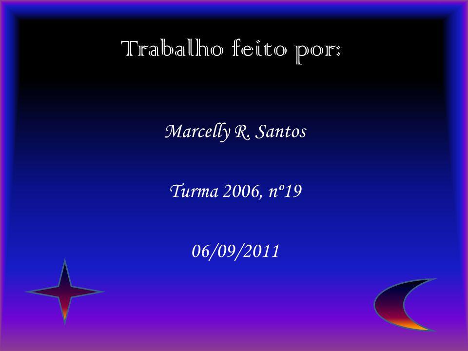 Trabalho feito por: Marcelly R. Santos Turma 2006, nº19 06/09/2011