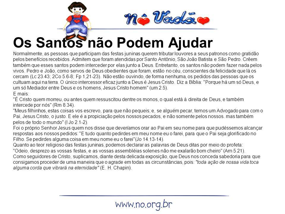 Os Santos não Podem Ajudar Normalmente, as pessoas que participam das festas juninas querem tributar louvores a seus patronos como gratidão pelos benefícios recebidos.