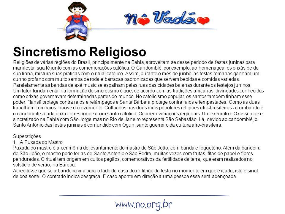 Sincretismo Religioso Religiões de várias regiões do Brasil, principalmente na Bahia, aproveitam-se desse período de festas juninas para manifestar sua fé junto com as comemorações católica.