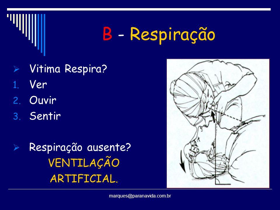 B - Respiração Vitima Respira Ver Ouvir Sentir Respiração ausente