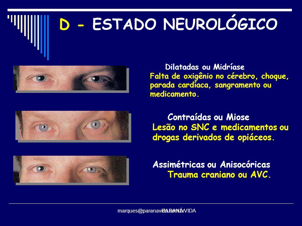 D - ESTADO NEUROLÓGICO Dilatadas ou Midríase. Falta de oxigênio no cérebro, choque, parada cardíaca, sangramento ou medicamento.