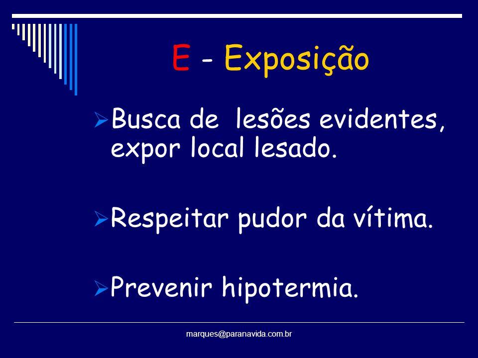 E - Exposição Busca de lesões evidentes, expor local lesado.