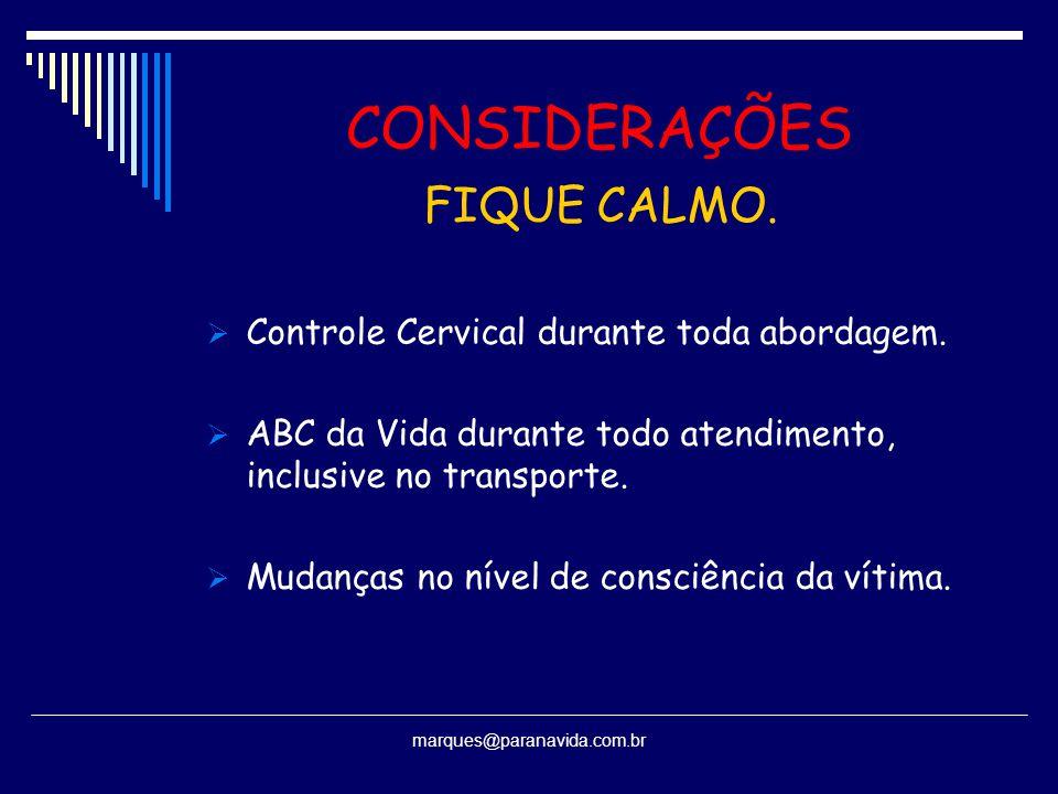 CONSIDERAÇÕES FIQUE CALMO. Controle Cervical durante toda abordagem.