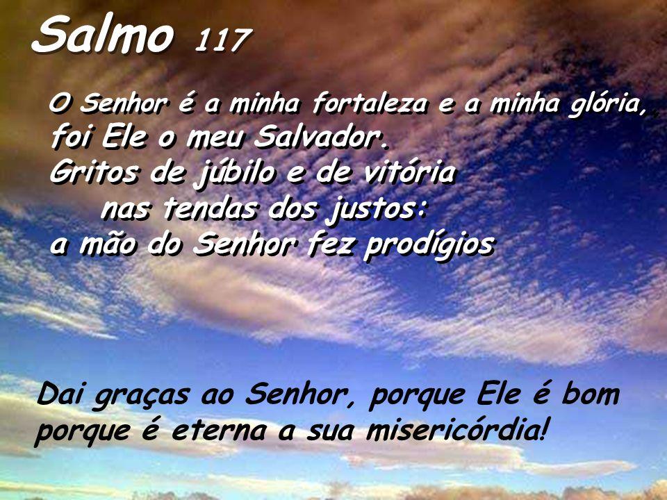 Salmo 117 foi Ele o meu Salvador. Gritos de júbilo e de vitória
