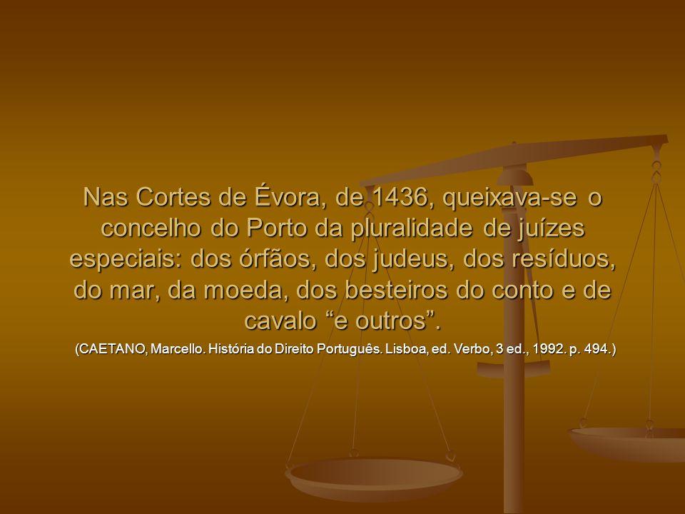 Nas Cortes de Évora, de 1436, queixava-se o concelho do Porto da pluralidade de juízes especiais: dos órfãos, dos judeus, dos resíduos, do mar, da moeda, dos besteiros do conto e de cavalo e outros .