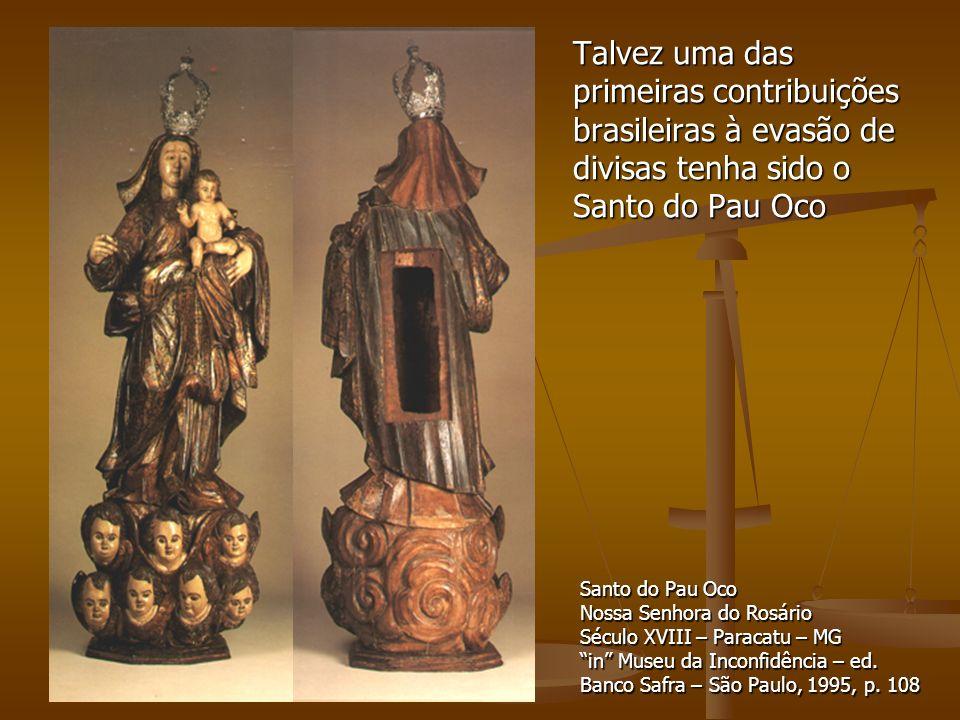 Talvez uma das primeiras contribuições brasileiras à evasão de divisas tenha sido o Santo do Pau Oco
