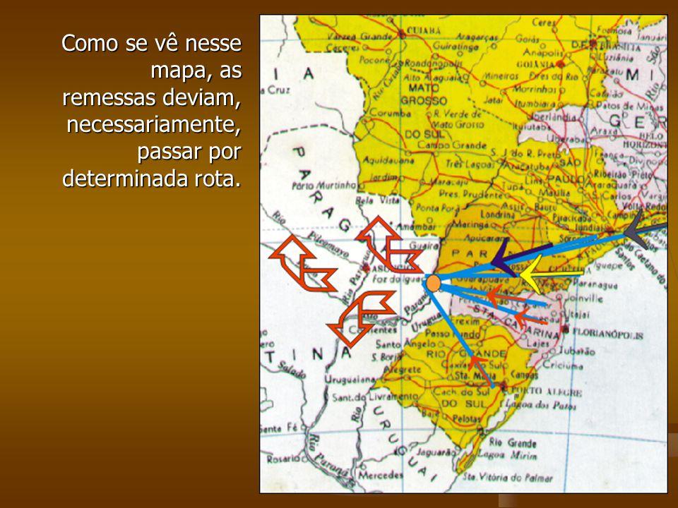 Como se vê nesse mapa, as remessas deviam, necessariamente, passar por determinada rota.