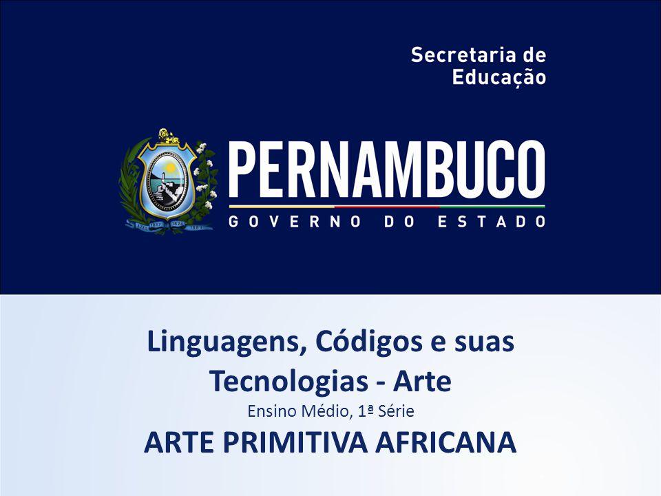 Linguagens, Códigos e suas ARTE PRIMITIVA AFRICANA