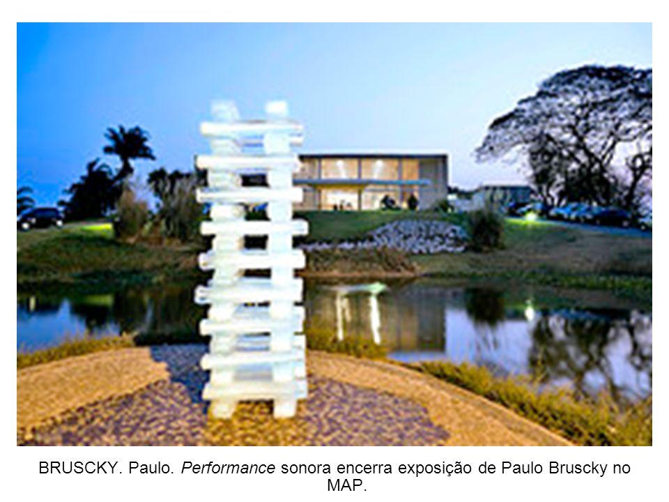 BRUSCKY. Paulo. Performance sonora encerra exposição de Paulo Bruscky no MAP.