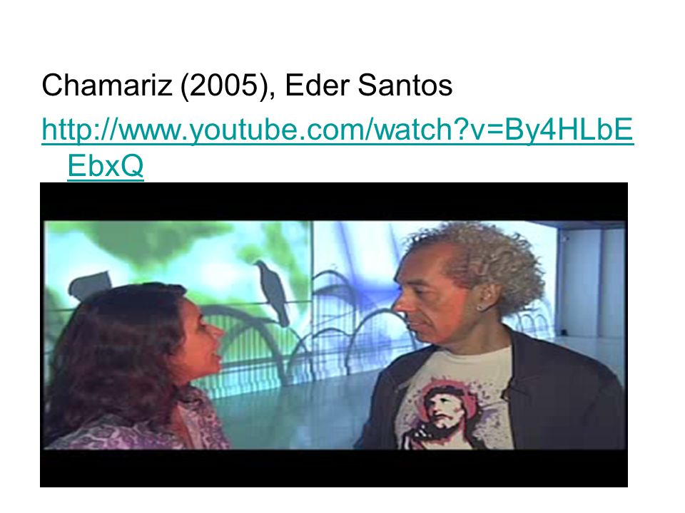 Chamariz (2005), Eder Santos http://www. youtube. com/watch