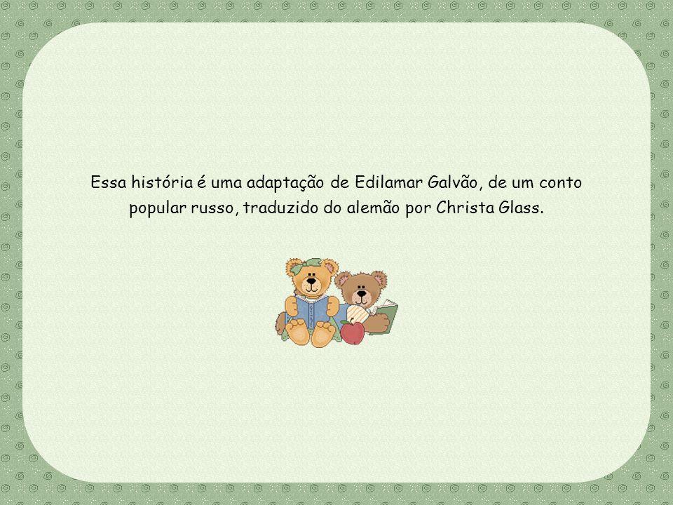 Essa história é uma adaptação de Edilamar Galvão, de um conto