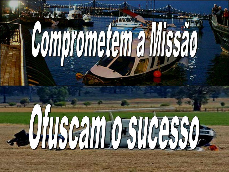 Comprometem a Missão Ofuscam o sucesso