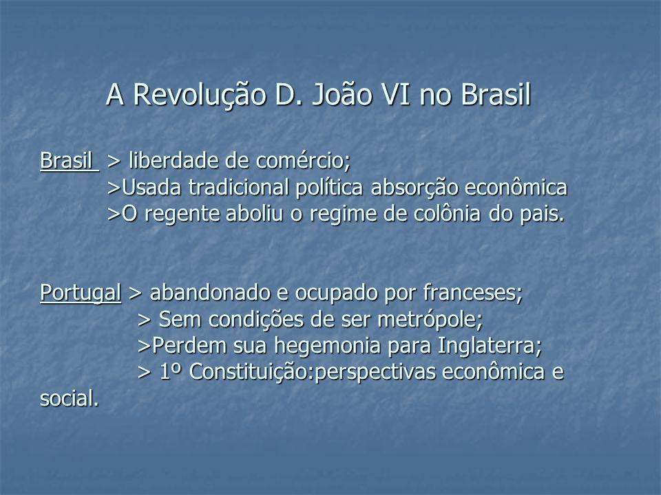 A Revolução D. João VI no Brasil Brasil > liberdade de comércio;