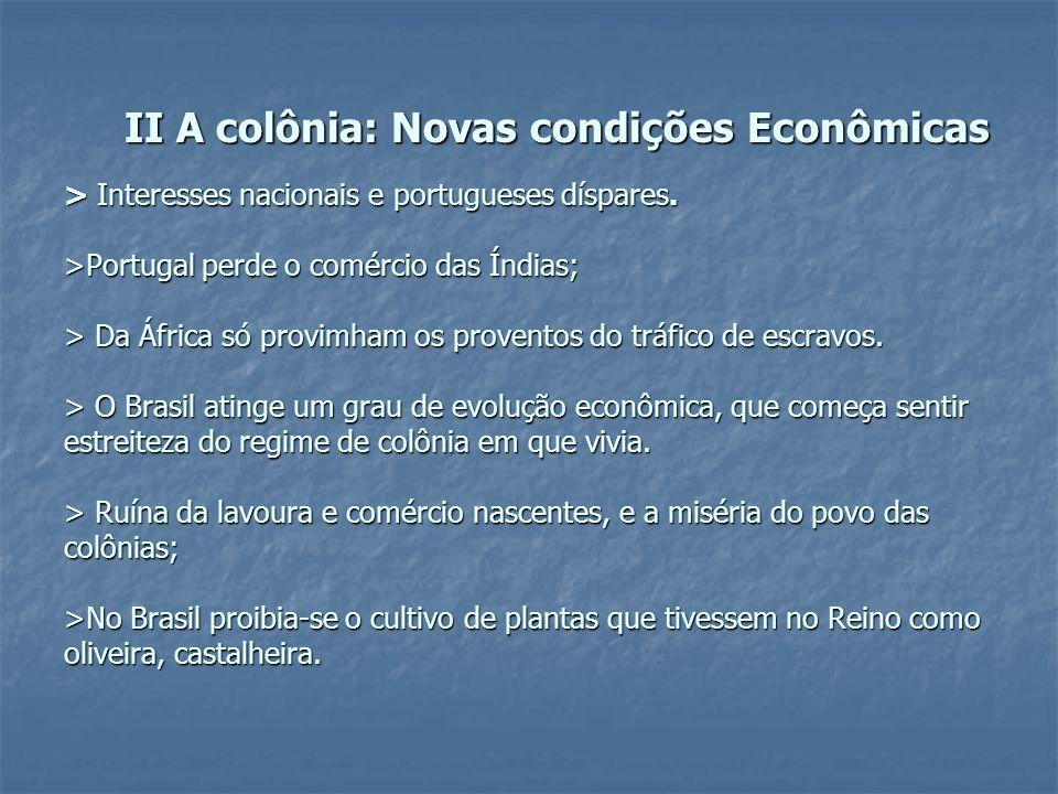 II A colônia: Novas condições Econômicas > Interesses nacionais e portugueses díspares.
