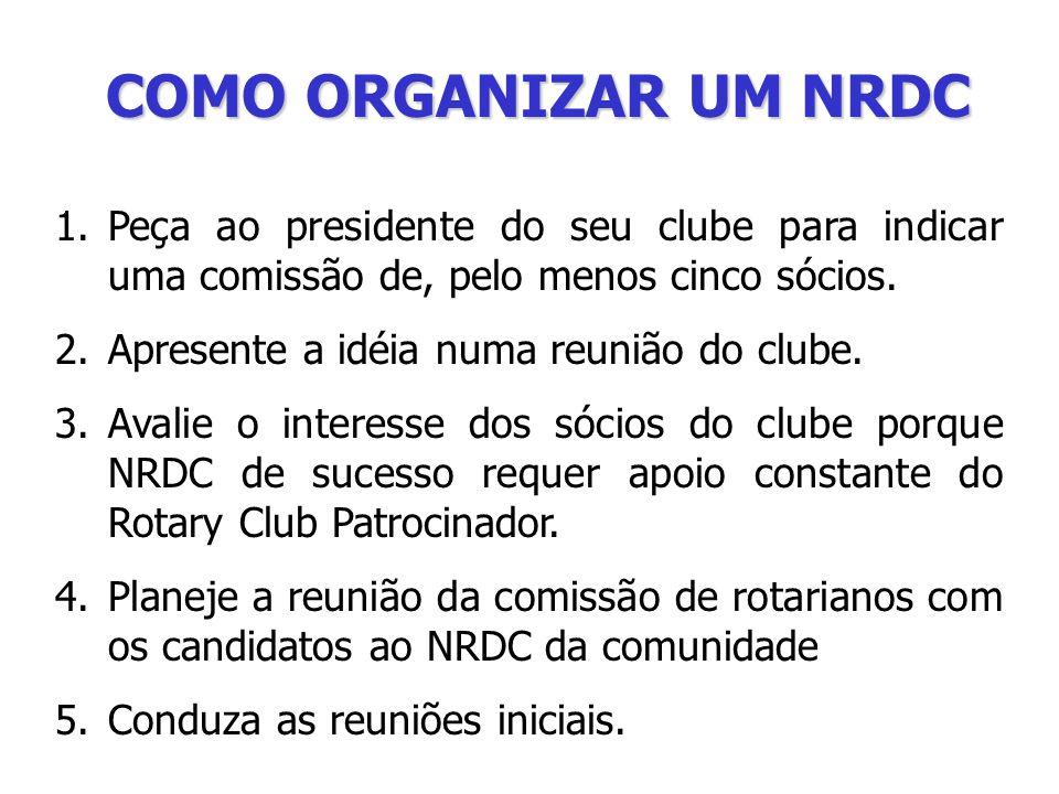 COMO ORGANIZAR UM NRDC Peça ao presidente do seu clube para indicar uma comissão de, pelo menos cinco sócios.