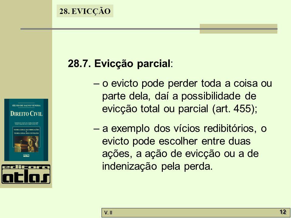 28.7. Evicção parcial: – o evicto pode perder toda a coisa ou parte dela, daí a possibilidade de evicção total ou parcial (art. 455);