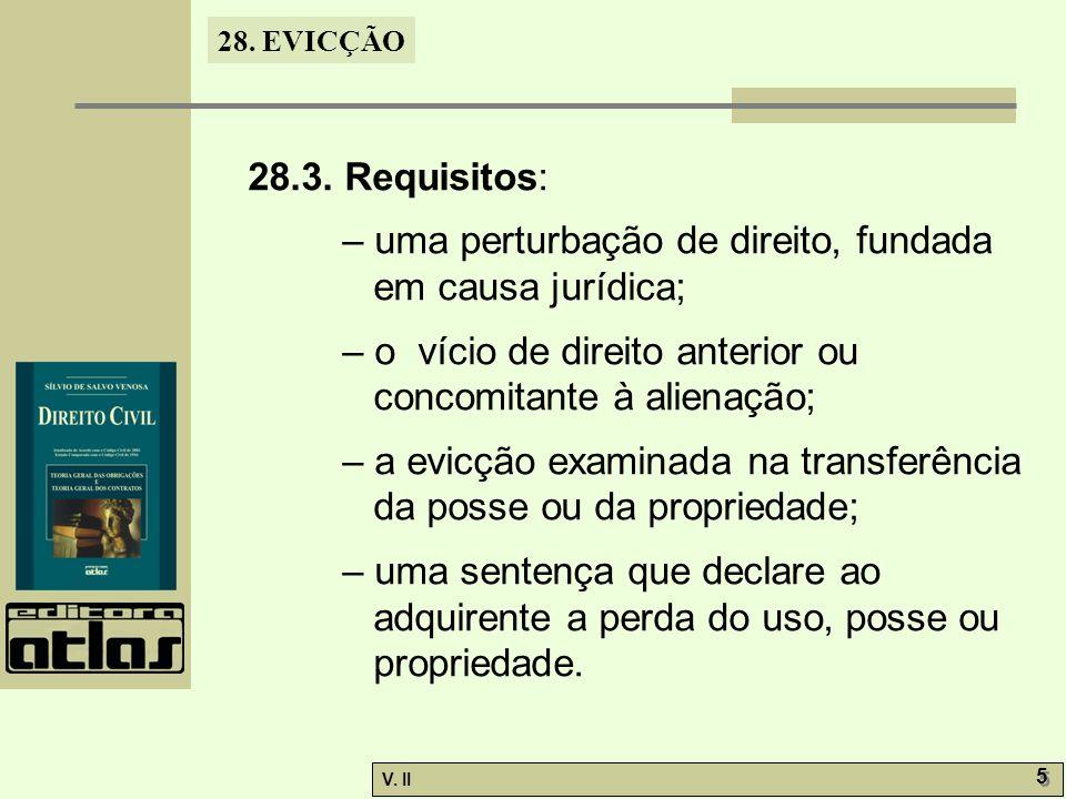 28.3. Requisitos: – uma perturbação de direito, fundada em causa jurídica; – o vício de direito anterior ou concomitante à alienação;