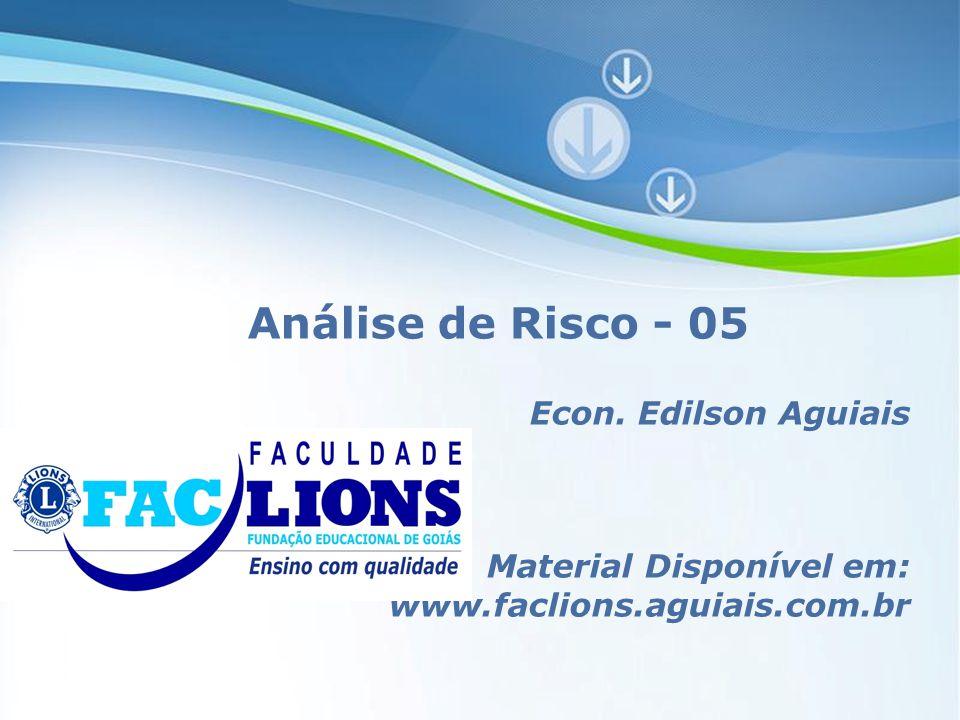 Análise de Risco - 05 Econ. Edilson Aguiais Material Disponível em: