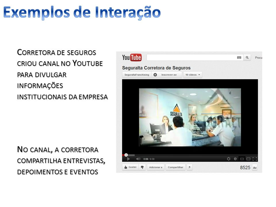 Exemplos de Interação Corretora de seguros criou canal no Youtube para divulgar informações institucionais da empresa.