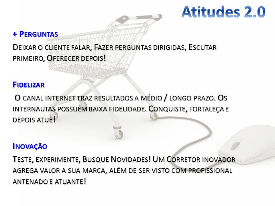 Atitudes 2.0 + Perguntas. Deixar o cliente falar, Fazer perguntas dirigidas, Escutar primeiro, Oferecer depois!