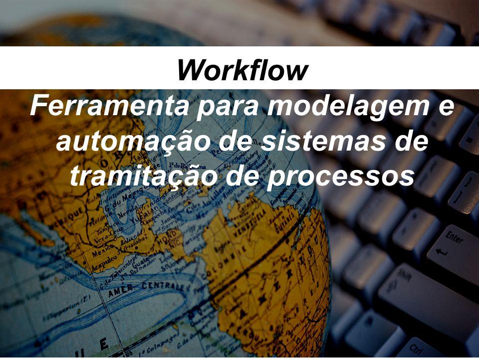 Workflow Ferramenta para modelagem e automação de sistemas de tramitação de processos