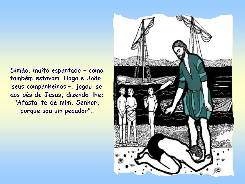Simão, muito espantado – como também estavam Tiago e João, seus companheiros –, jogou-se aos pés de Jesus, dizendo-lhe: Afasta-te de mim, Senhor, porque sou um pecador .