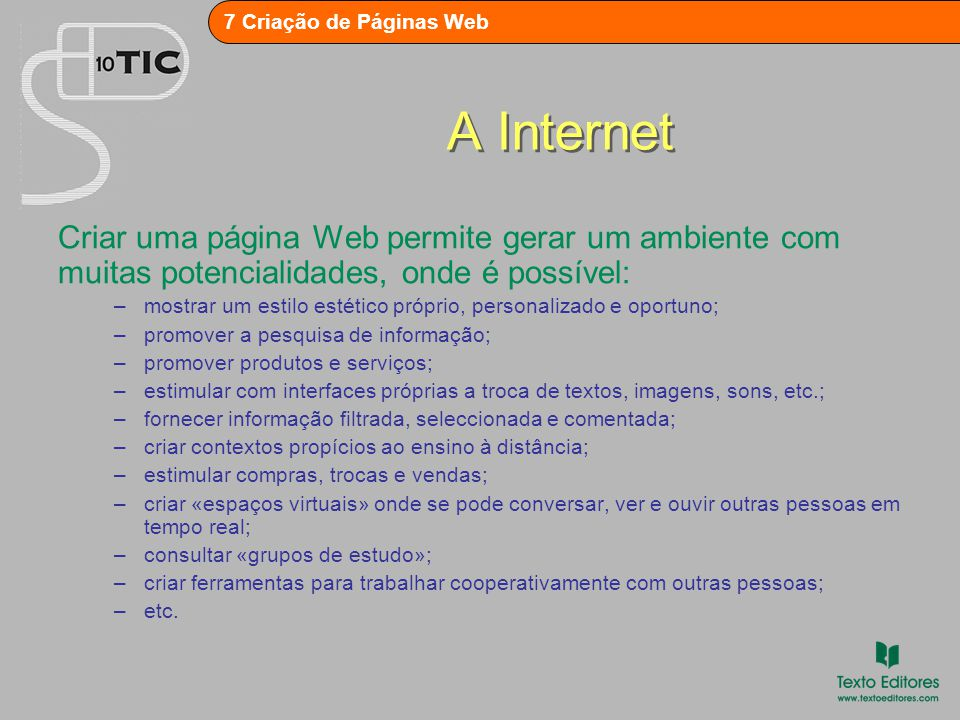 A Internet Criar uma página Web permite gerar um ambiente com muitas potencialidades, onde é possível: