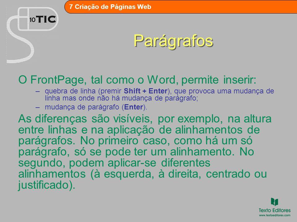 Parágrafos O FrontPage, tal como o Word, permite inserir: