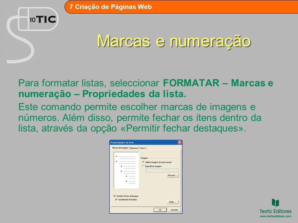 Marcas e numeração Para formatar listas, seleccionar FORMATAR – Marcas e numeração – Propriedades da lista.