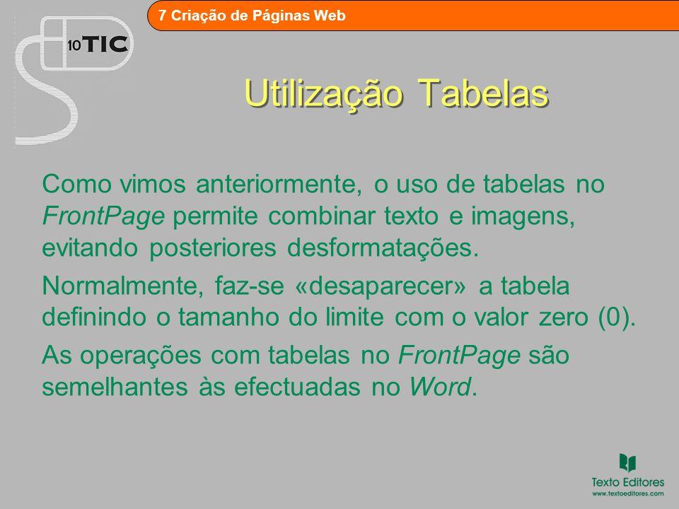 Utilização Tabelas Como vimos anteriormente, o uso de tabelas no FrontPage permite combinar texto e imagens, evitando posteriores desformatações.