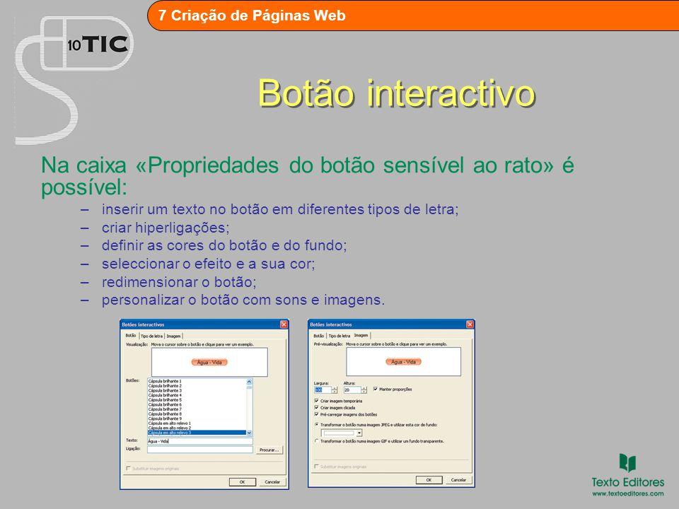 Botão interactivo Na caixa «Propriedades do botão sensível ao rato» é possível: inserir um texto no botão em diferentes tipos de letra;