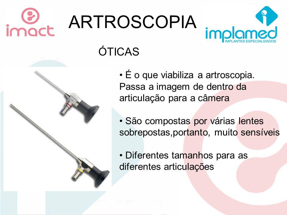 ARTROSCOPIA ÓTICAS. É o que viabiliza a artroscopia. Passa a imagem de dentro da articulação para a câmera.