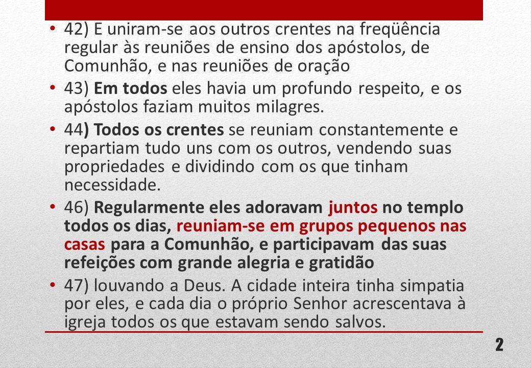 42) E uniram-se aos outros crentes na freqüência regular às reuniões de ensino dos apóstolos, de Comunhão, e nas reuniões de oração