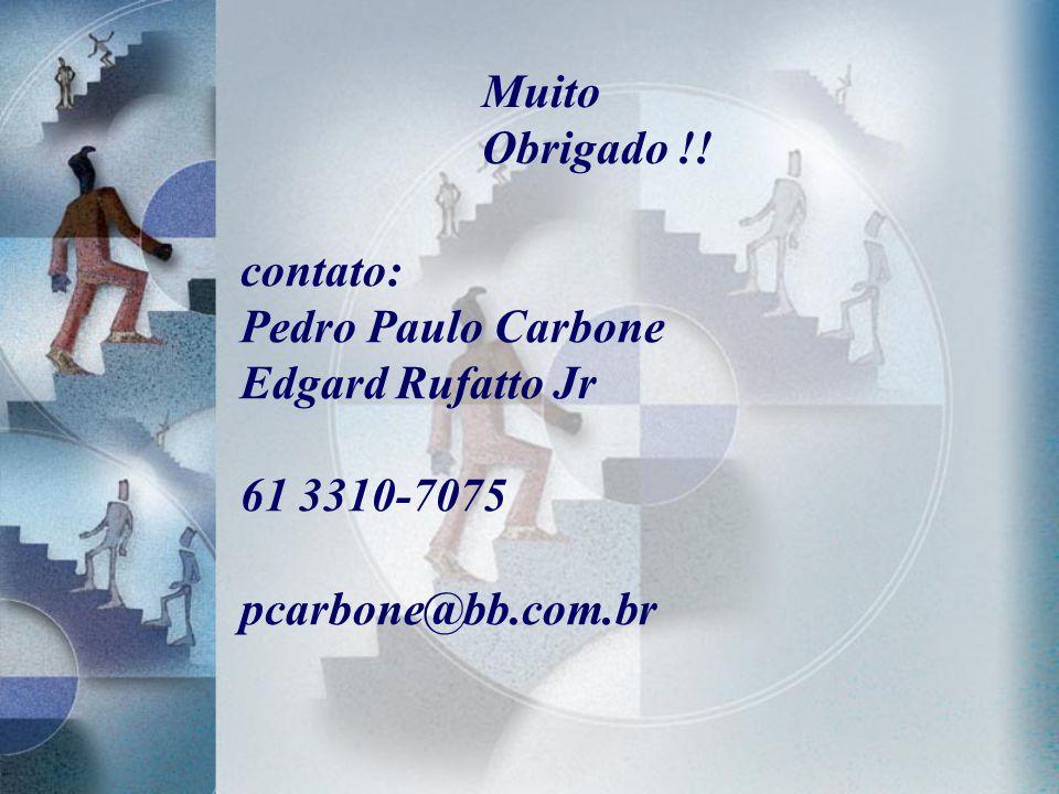 Muito Obrigado !! contato: Pedro Paulo Carbone Edgard Rufatto Jr 61 3310-7075 pcarbone@bb.com.br