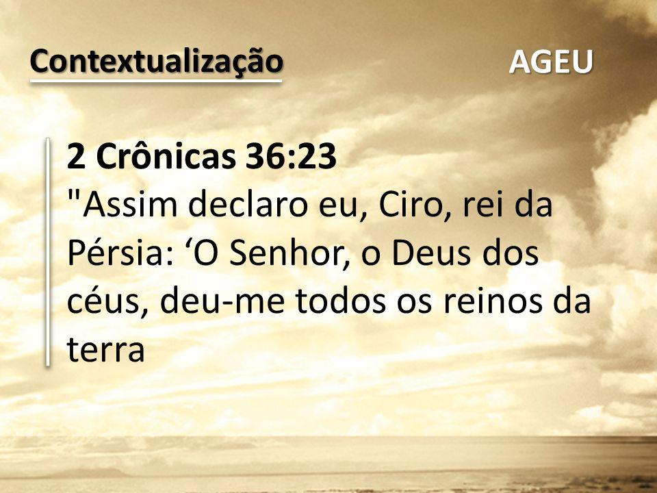 Contextualização AGEU. 2 Crônicas 36:23.